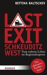 Last Exit Schkeuditz West - Vom wahren Leben im Regionalexpress