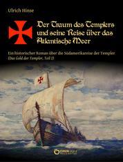 Der Traum des Templers und seine Reise über das Atlantische Meer - Ein historischer Roman über die Südamerikareise der Templer (Das Gold der Templer, Teil 2)