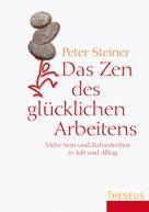 Peter Steiner: Das Zen des glücklichen Arbeitens ★★★★★