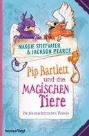 Maggie Stiefvater: Pip Bartlett und die magischen Tiere ★★★★