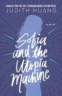 Judith Huang: Sofia and the Utopia Machine: A Novel