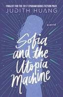 Judith Huang: Sofia and the Utopia Machine: A Novel