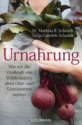 Urnahrung - Wie wir die Vitalkraft von Wildkräutern, alten Obst- und Gemüsearten nutzen