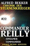 Alfred Bekker: Commander Reilly #22: Einsamer Commander: Chronik der Sternenkrieger ★★★★