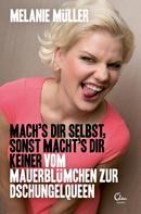 Melanie Müller: Mach's dir selbst sonst macht's dir keiner ★★★
