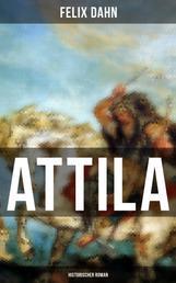 ATTILA: Historischer Roman - Die Welt der Hunnen und die Kriegführung gegen Rom