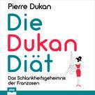Алексей Константинович Толстой: Die Dukan Diät - Das Schlankheitsgeheimnis der Franzosen (Ungekürzt)
