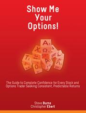Show Me Your Options! - The Guide to Complete Confidence for Every Stock and Options Trader Seeking Consistent, Predictable Returns