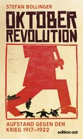 Stefan Bollinger: Oktoberrevolution. Aufstand gegen den Krieg 1917-1922 ★★★★★