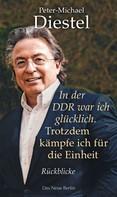 Peter-Michael Diestel: In der DDR war ich glücklich. Trotzdem kämpfe ich für die Einheit ★★★★★