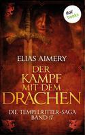 Elias Aimery: Die Tempelritter-Saga - Band 17: Der Kampf mit dem Drachen ★★