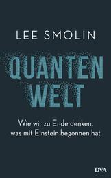 Quantenwelt - Wie wir zu Ende denken, was mit Einstein begonnen hat