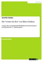 """Die """"Contes de fées"""" von Mme d'Aulnoy - Utopie oder sozio-kulturelle Wirklichkeit der französischen Gesellschaft des 17. Jahrhunderts?"""