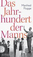 Manfred Flügge: Das Jahrhundert der Manns ★★★★★