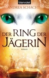 Der Ring der Jägerin - Roman