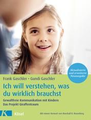 Ich will verstehen, was du wirklich brauchst - Gewaltfreie Kommunikation mit Kindern. Das Projekt Giraffentraum - Mit einem Vorwort von Marshall B. Rosenberg - Aktualisierte und erweiterte Neuausgabe