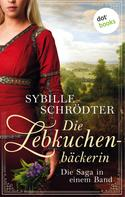 Sybille Schrödter: Die Lebkuchenbäckerin - Die Saga in einem eBook