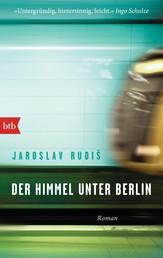 Der Himmel unter Berlin - Roman