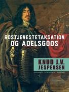 Knud J.V. Jespersen: Rostjenestetaksation og adelsgods