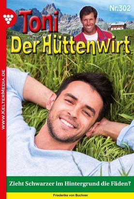 Toni der Hüttenwirt 302 – Heimatroman