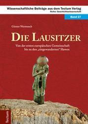"""Die Lausitzer - Von der ersten europäischen Gemeinschaft bis zu den """"eingewanderten"""" Slawen"""
