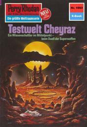 "Perry Rhodan 1093: Testwelt Cheyraz - Perry Rhodan-Zyklus ""Die kosmische Hanse"""