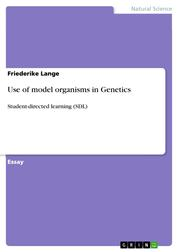 Use of model organisms in Genetics - Student-directed learning (SDL)