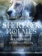Arthur Conan Doyle: Der vermisste Fussballspieler