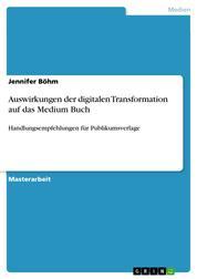 Auswirkungen der digitalen Transformation auf das Medium Buch - Handlungsempfehlungen für Publikumsverlage