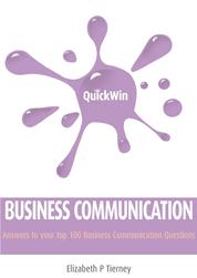 Quick Win Business Communication - Answers to your top 100 Business Communication questions