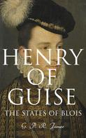 G. P. R. James: Henry of Guise: The States of Blois