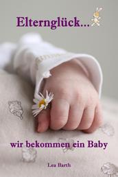 Elternglück...wir bekommen ein Baby - Alles rund um Schwangerschaft, Geburt, Stillzeit, Kliniktasche, Baby-Erstausstattung und Babyschlaf!