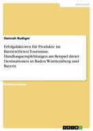 Hannah Rudiger: Erfolgsfaktoren für Produkte im Barrierefreien Tourismus. Handlungsempfehlungen am Beispiel dreier Destinationen in Baden-Württemberg und Bayern
