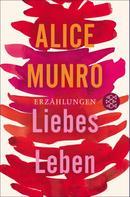 Alice Munro: Liebes Leben ★★★★