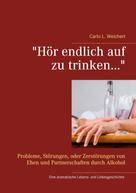 """Carlo L. Weichert: """"Hör endlich auf zu trinken..."""""""