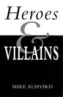 Mike Alsford: Heroes and Villains