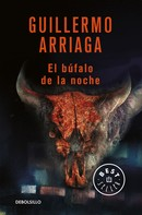 Guillermo Arriaga: El búfalo de la noche