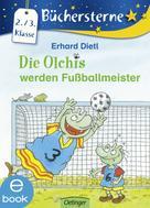 Erhard Dietl: Die Olchis werden Fußballmeister