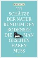 Marion Rapp: 111 Schätze der Natur rund um den Bodensee, die man gesehen haben muss ★★★★★