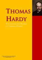 Thomas Hardy: The Collected Works of Thomas Hardy