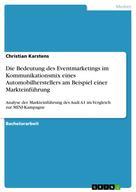 Christian Karstens: Die Bedeutung des Eventmarketings im Kommunikationsmix eines Automobilherstellers am Beispiel einer Markteinführung