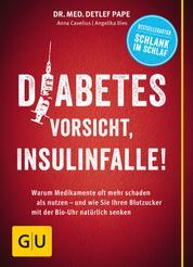 Diabetes: Vorsicht, Insulinfalle! - Warum Medikamente oft mehr schaden als nutzen - und wie Sie Ihren Blutzucker mit der Bio-Uhr natürlich senken