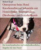 Robert Kopf: Osteoporose beim Hund Knochenschwund behandeln mit Homöopathie, Schüsslersalzen (Biochemie) und Naturheilkunde