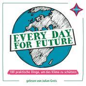Every Day for Future - 100 praktische Dinge, um das Klima zu schützen