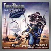 """Perry Rhodan Silber Edition 118: Kampf gegen die VAZIFAR - 13. Band des Zyklus """"Die kosmischen Burgen"""""""