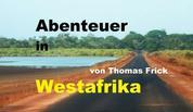 Abenteuer in Westafrika - mit 1000 Euro durch Westafrika - Senegal, Gambia, Guinea-Bissau, Marokko und West-Sahara