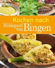 Kochen nach Hildegard von Bingen - Gesunde Ernährung und Wohlbefinden im Einklang mit der Natur