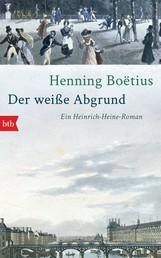 Der weiße Abgrund - Ein Heinrich-Heine-Roman