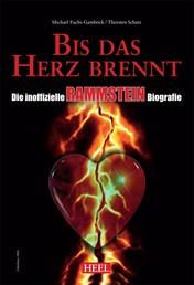 Die inoffizielle Rammstein Biografie - Bis das Herz brennt