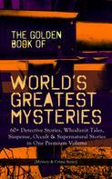 Edgar Allan Poe: THE GOLDEN BOOK OF WORLD'S GREATEST MYSTERIES – 60+ Detective Stories